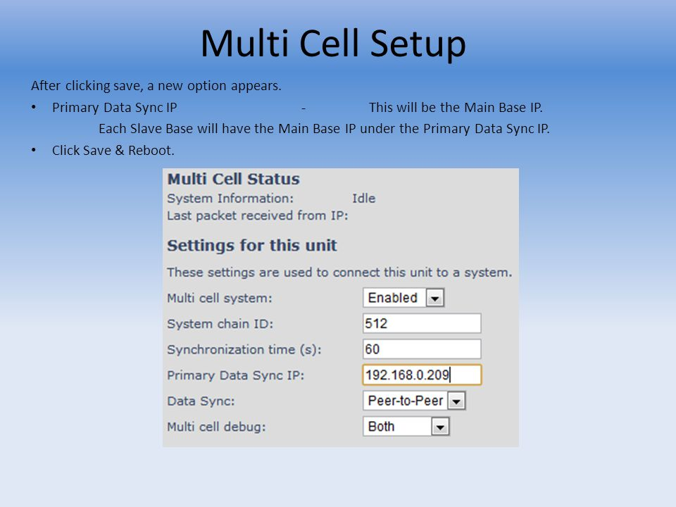 Multi Cell Setup After clicking save, a new option appears. Primary Data Sync IP-This will be the Main Base IP. Each Slave Base will have the Main Bas