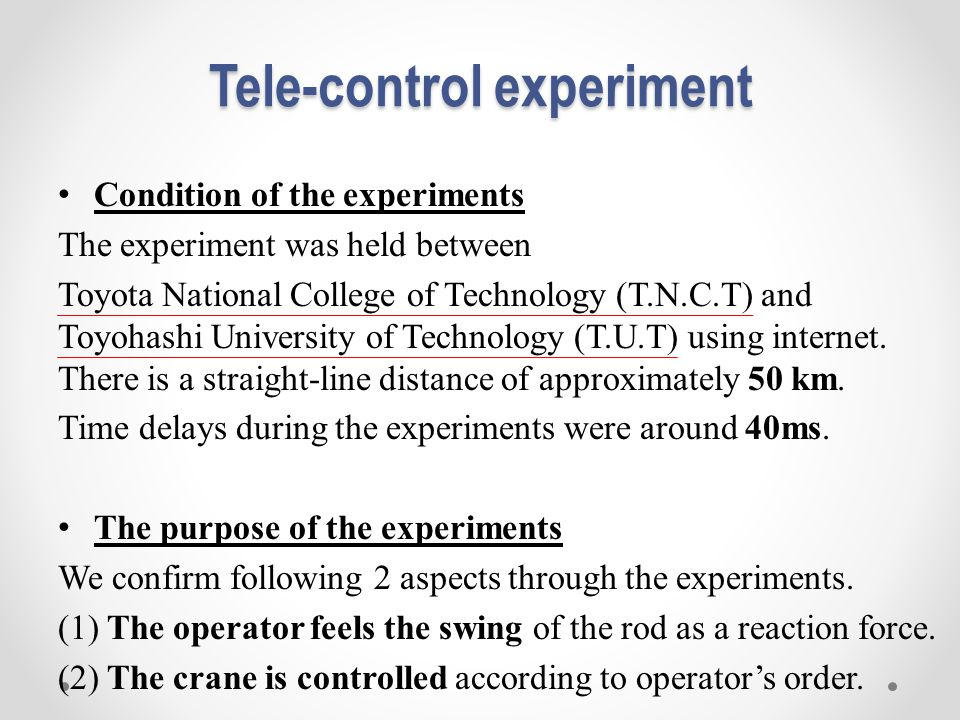 Tele-control experiment Condition of the experiments The experiment was held between Toyota National College of Technology (T.N.C.T) and Toyohashi University of Technology (T.U.T) using internet.