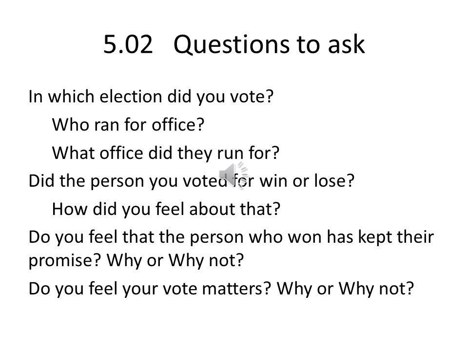 5.02 assignment is an interview with someone who's voted! ①Ask the questions ②Write the answers in a paragraph summary (sentences ALL together, not se