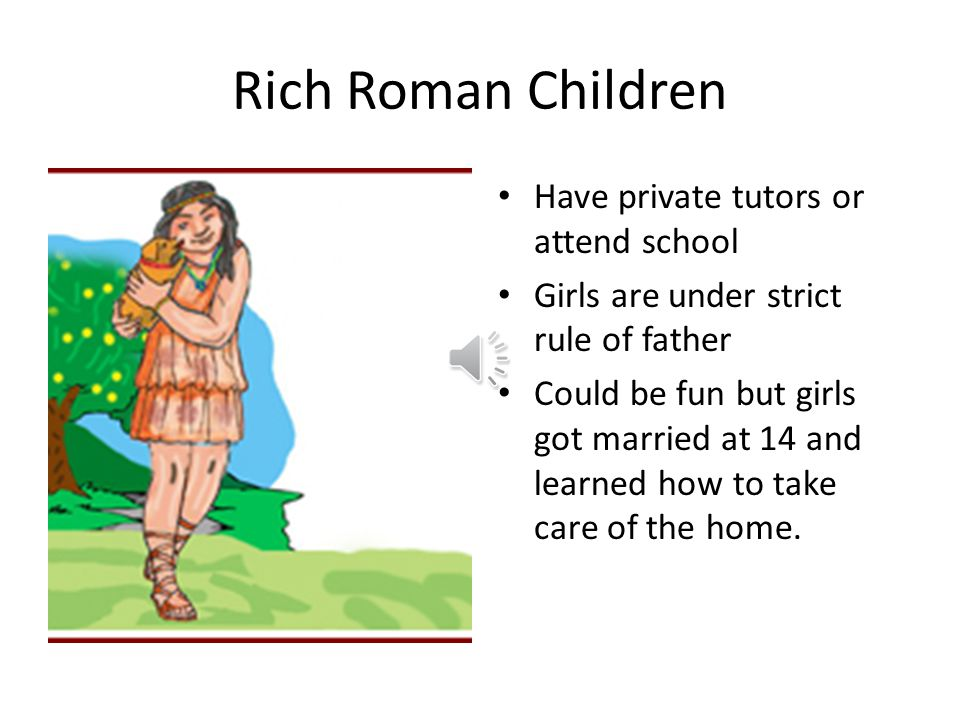 Roman Women Women took care of the household. Always had a guardian (first father, then husband) Couldn't work in gov't Could own property