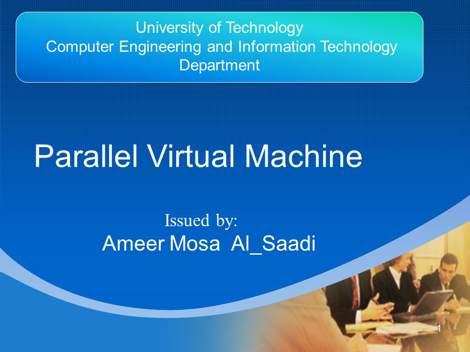 Company LOGO Parallel Virtual Machine Issued by: Ameer Mosa Al_Saadi 1 University of Technology Computer Engineering and Information Technology Depart