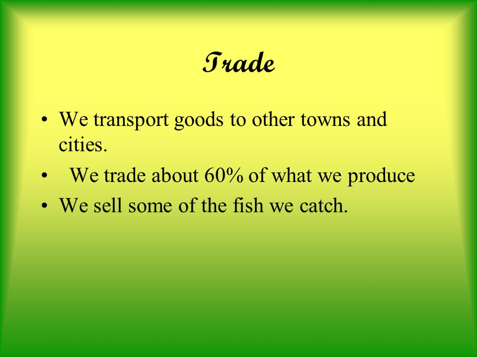 Economy We are a fishing city and we trade our fish we catch for the supplies we need.