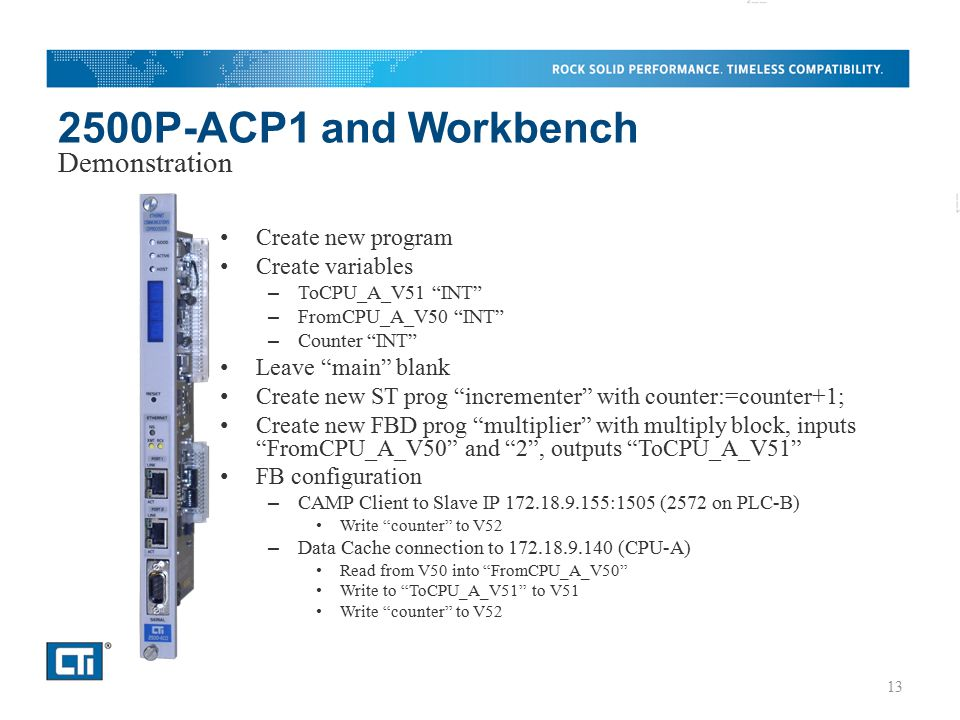 """2500P-ACP1 and Workbench Create new program Create variables – ToCPU_A_V51 """"INT"""" – FromCPU_A_V50 """"INT"""" – Counter """"INT"""" Leave """"main"""" blank Create new S"""