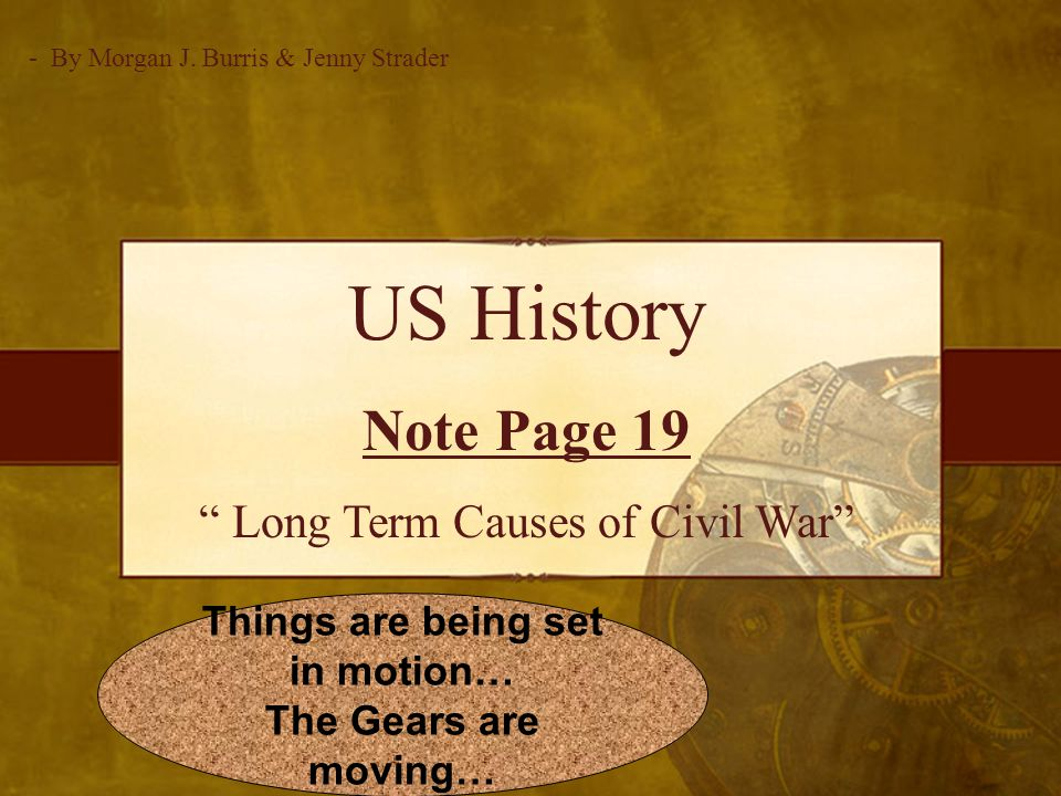 US History Note Page 19 Long Term Causes of Civil War - By Morgan J.