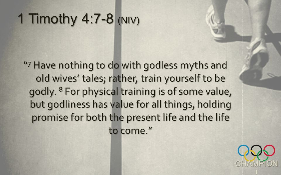 7 Have nothing to do with godless myths and old wives' tales; rather, train yourself to be godly.