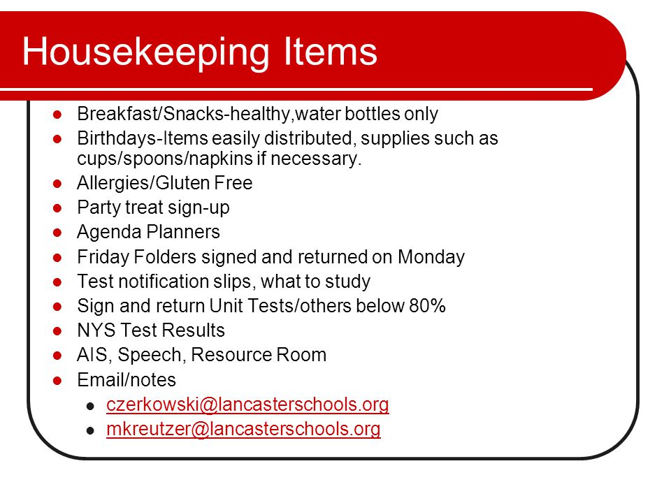 Housekeeping Items Breakfast/Snacks-healthy,water bottles only Birthdays-Items easily distributed, supplies such as cups/spoons/napkins if necessary.