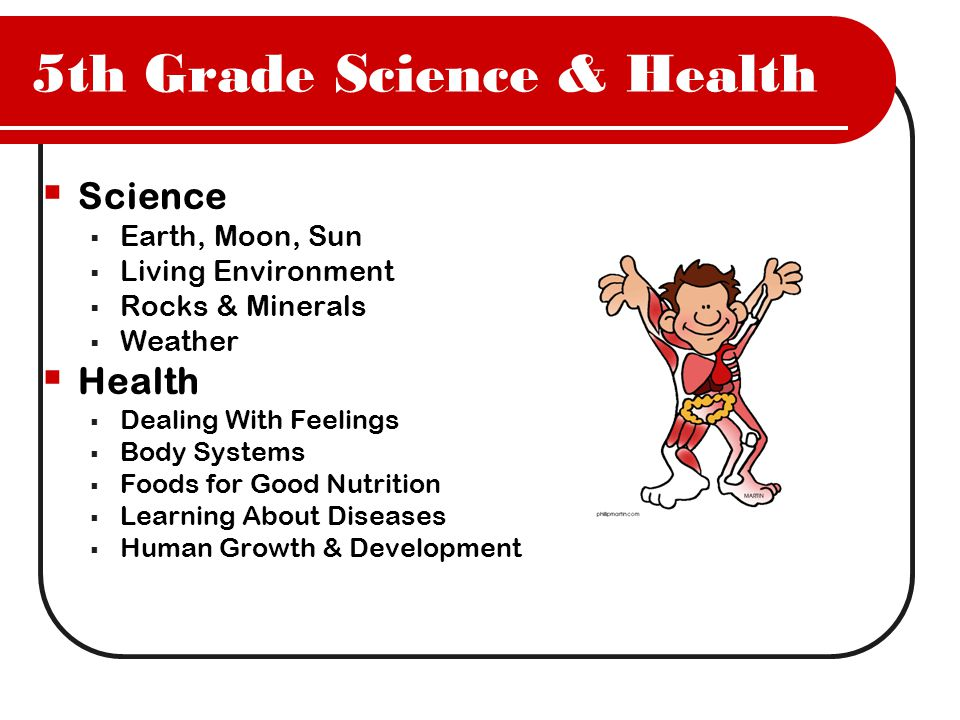 5th Grade Science & Health  Science  Earth, Moon, Sun  Living Environment  Rocks & Minerals  Weather  Health  Dealing With Feelings  Body Systems  Foods for Good Nutrition  Learning About Diseases  Human Growth & Development