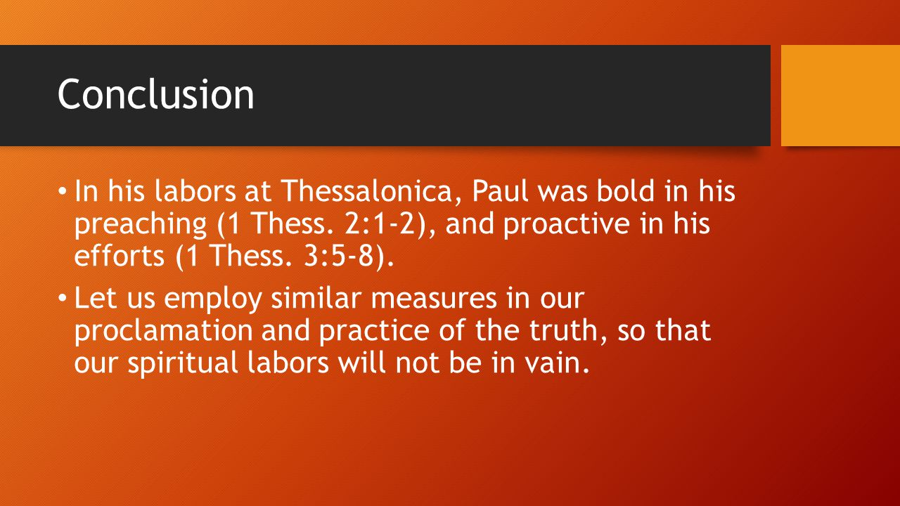 Conclusion In his labors at Thessalonica, Paul was bold in his preaching (1 Thess.