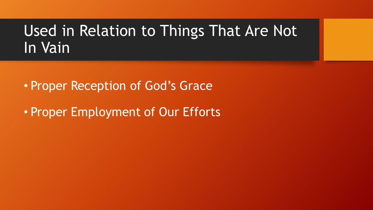 Used in Relation to Things That Are Not In Vain Proper Reception of God's Grace Proper Employment of Our Efforts