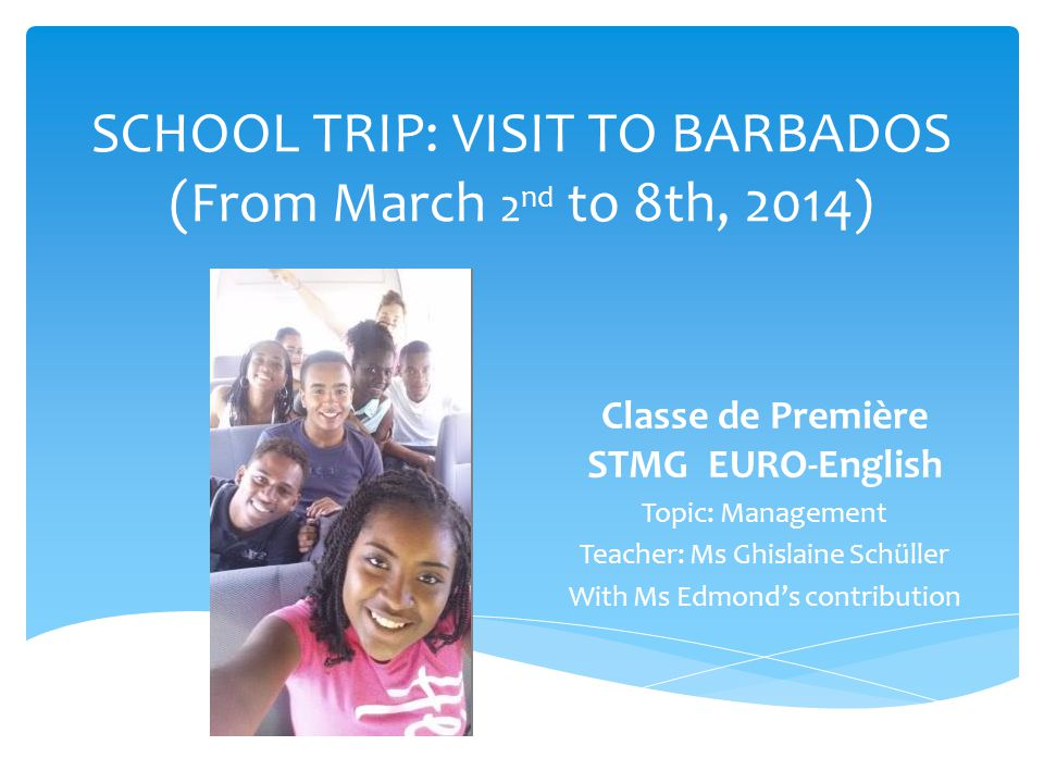  Full immersion in an English-speaking country in order to enhance junior students' language skills;  Discover another education system in the Caribbean region;  Develop a partnership with another high-school, aiming at regular exchanges in the long run;  Observe organizations in a different economic, social and cultural environment Our objectives Lycée Victor Schoelcher3/26/20142