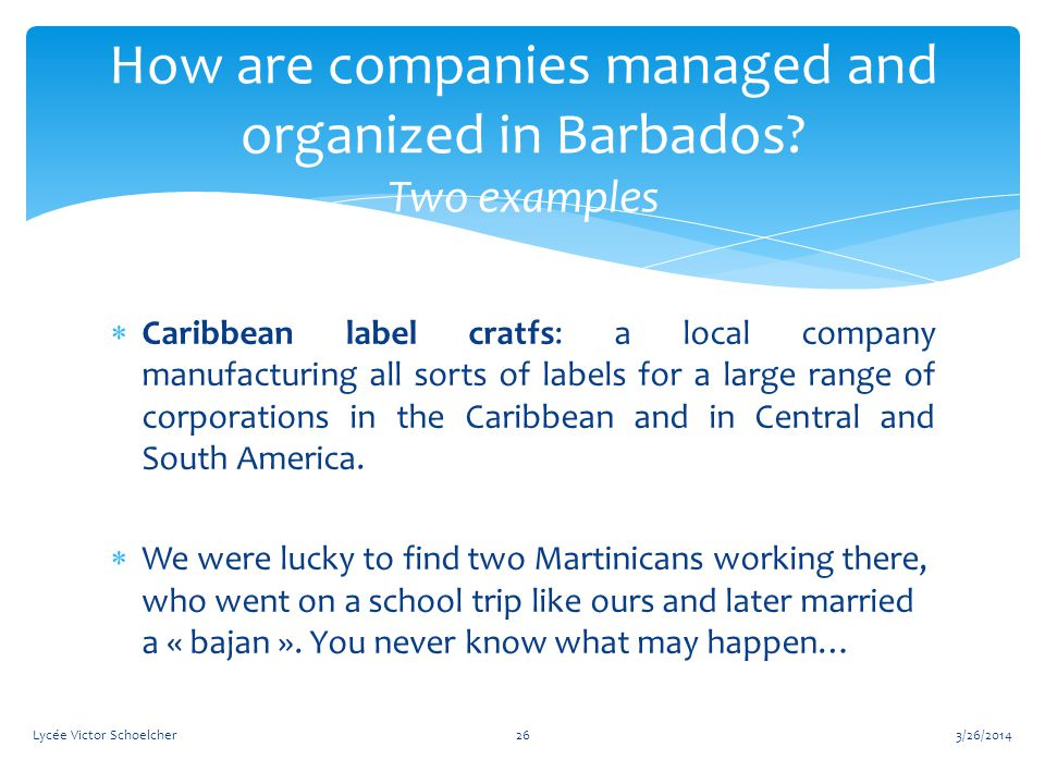  Caribbean label cratfs: a local company manufacturing all sorts of labels for a large range of corporations in the Caribbean and in Central and South America.