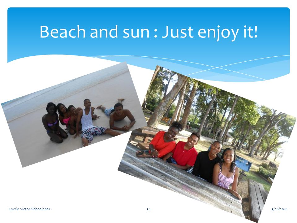 3/26/2014Lycée Victor Schoelcher34 Beach and sun : Just enjoy it!