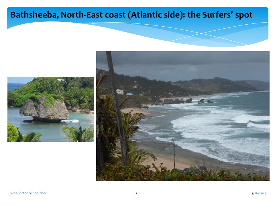 3/26/2014Lycée Victor Schoelcher36 Bathsheeba, North-East coast (Atlantic side): the Surfers' spot