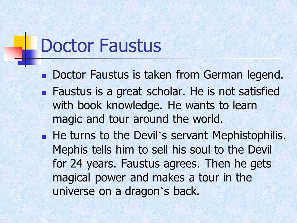 Doctor Faustus Doctor Faustus is taken from German legend.