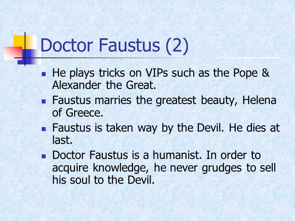 Doctor Faustus (2) He plays tricks on VIPs such as the Pope & Alexander the Great.