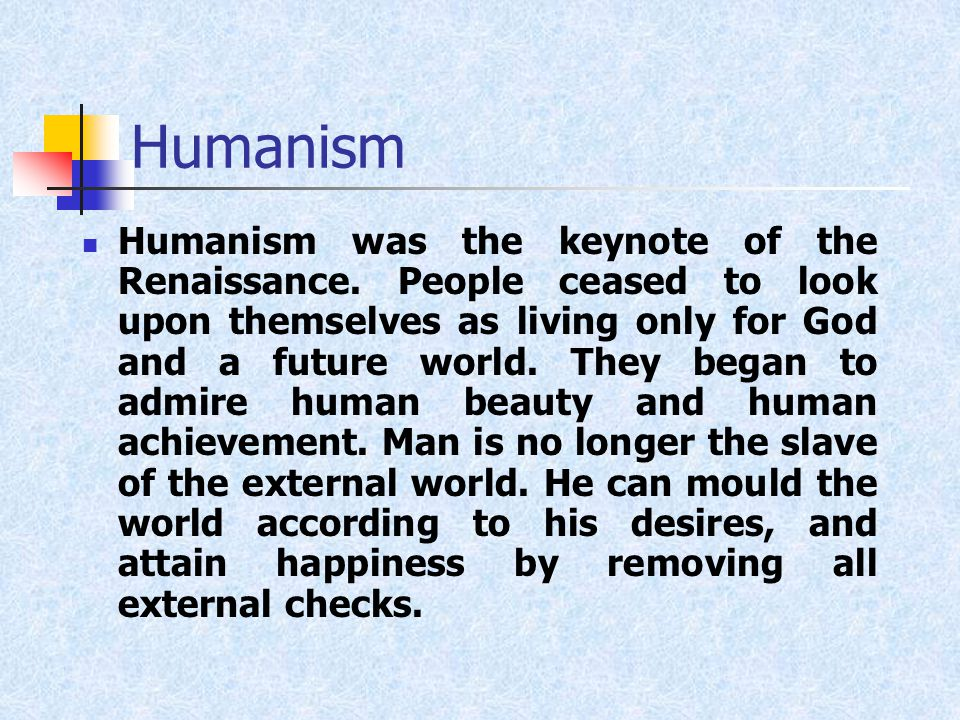 Humanism Humanism was the keynote of the Renaissance.