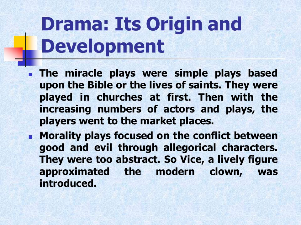 Drama: Its Origin and Development The miracle plays were simple plays based upon the Bible or the lives of saints.