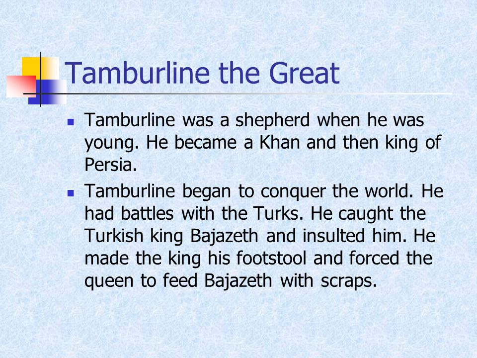 Tamburline the Great Tamburline was a shepherd when he was young.
