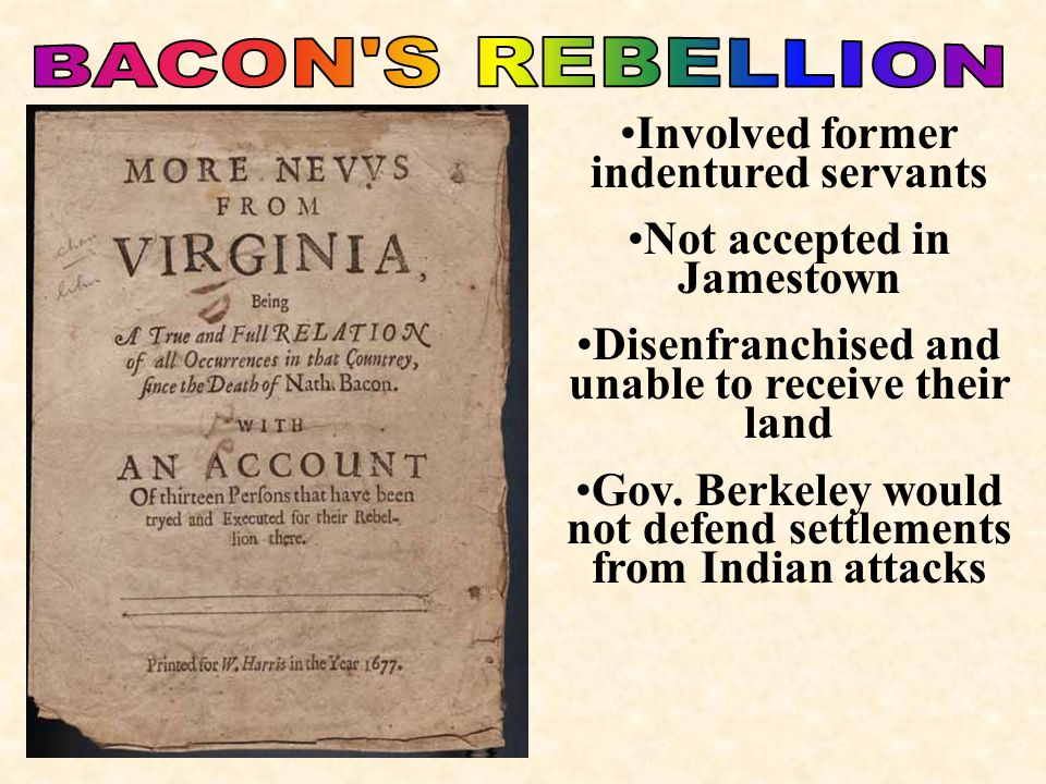 Involved former indentured servants Not accepted in Jamestown Disenfranchised and unable to receive their land Gov. Berkeley would not defend settleme