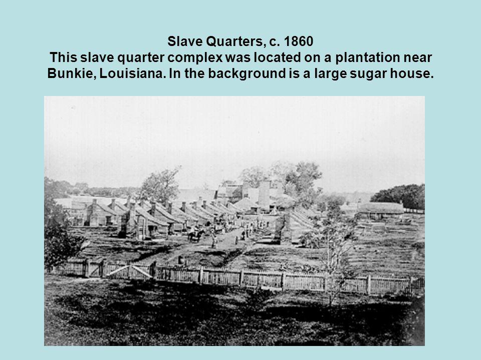 Slave Quarters, c.