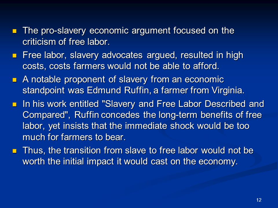 12 The pro-slavery economic argument focused on the criticism of free labor.