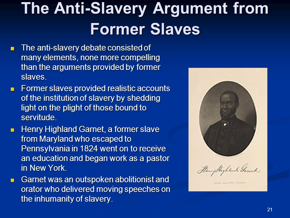 21 The Anti-Slavery Argument from Former Slaves The anti-slavery debate consisted of many elements, none more compelling than the arguments provided b