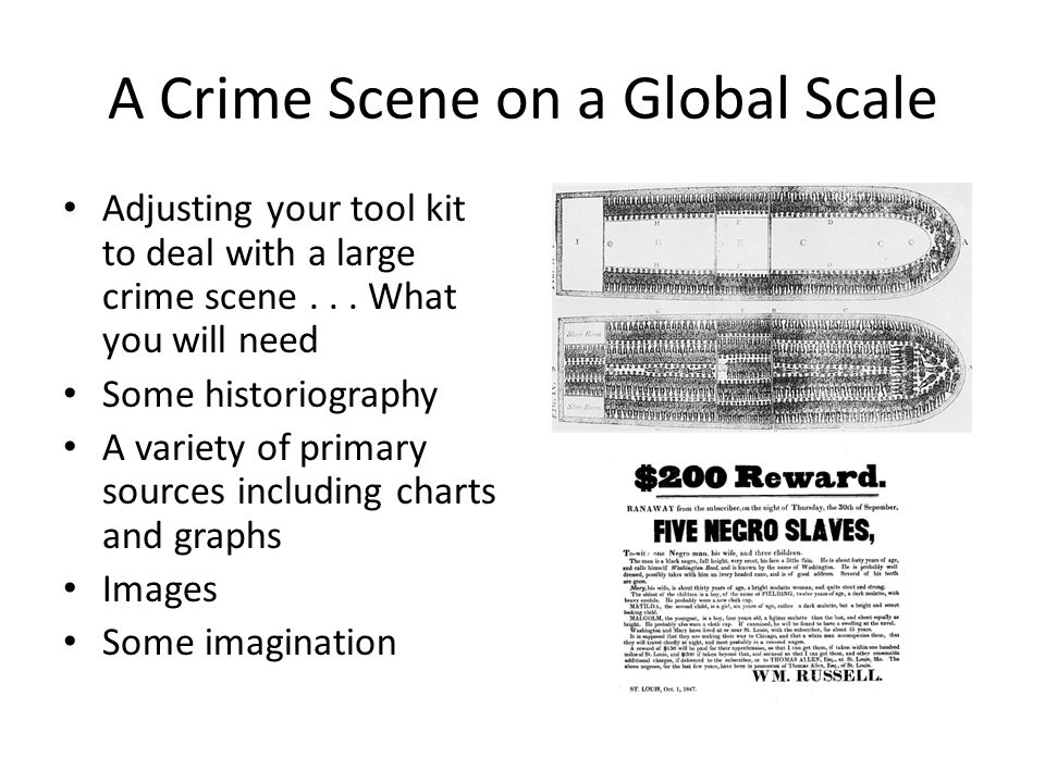 A Crime Scene on a Global Scale Adjusting your tool kit to deal with a large crime scene... What you will need Some historiography A variety of primar