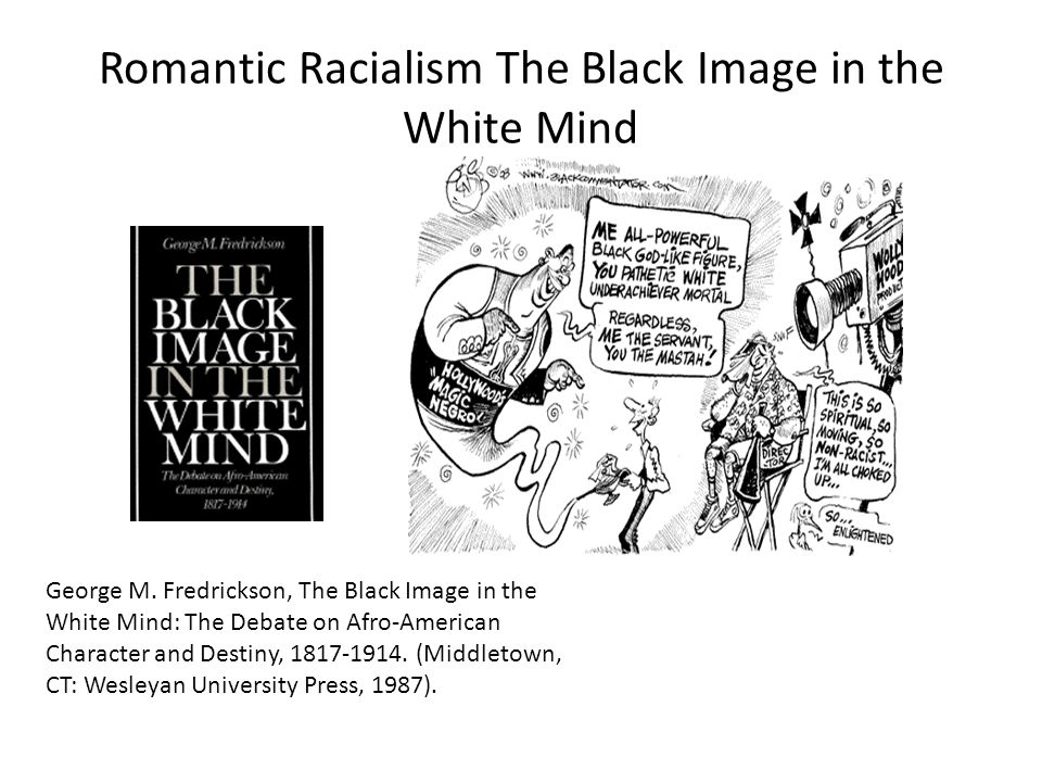 Romantic Racialism The Black Image in the White Mind George M. Fredrickson, The Black Image in the White Mind: The Debate on Afro-American Character a