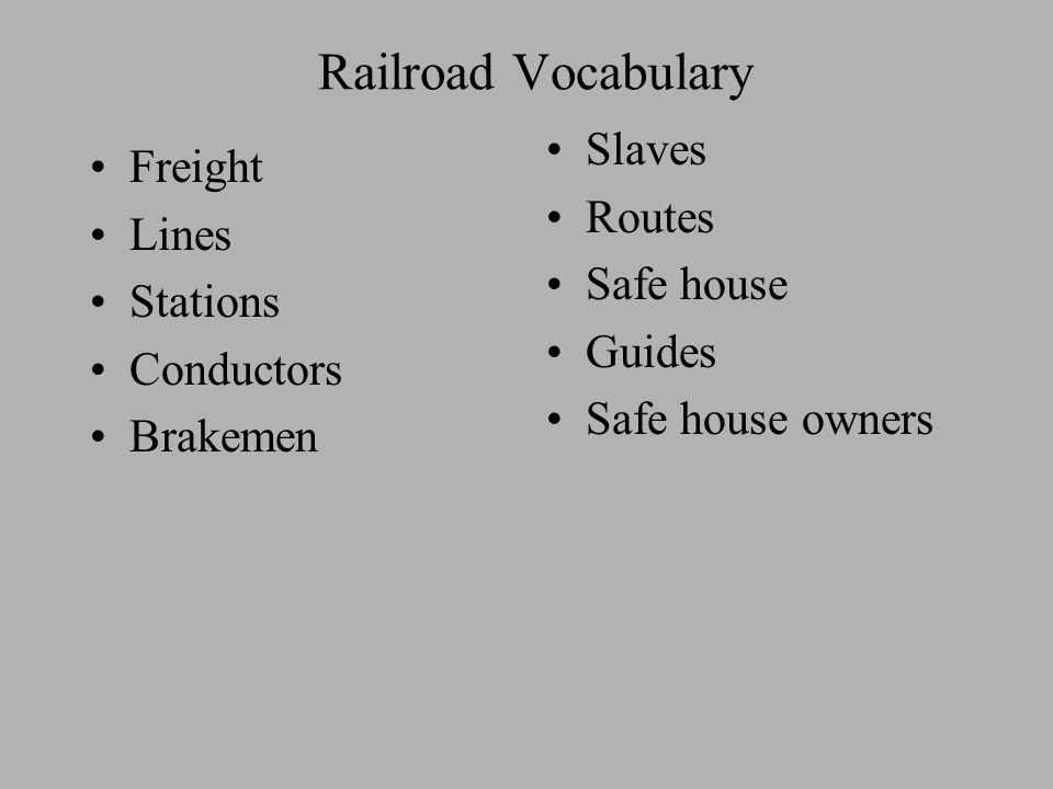 Railroad Vocabulary Freight Lines Stations Conductors Brakemen Slaves Routes Safe house Guides Safe house owners
