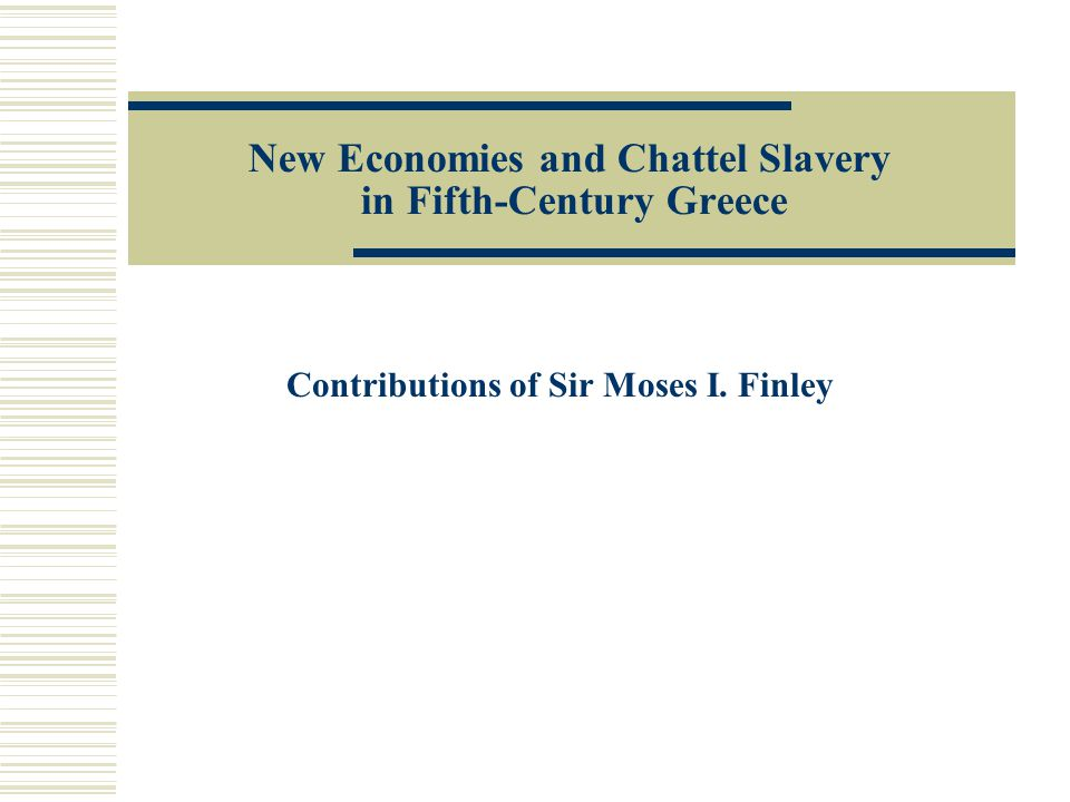 New Economies and Chattel Slavery in Fifth-Century Greece Contributions of Sir Moses I. Finley