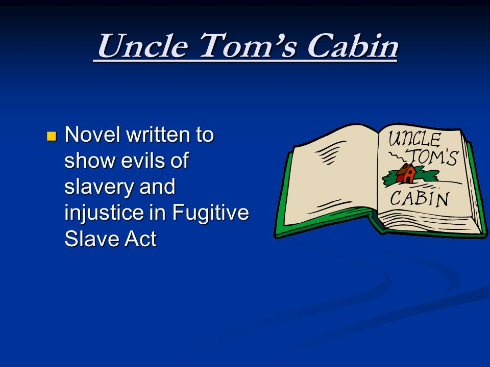 Uncle Tom's Cabin Northerners became more opposed to slavery after reading the novel Northerners became more opposed to slavery after reading the novel Novel heightened tensions between North and South Novel heightened tensions between North and South