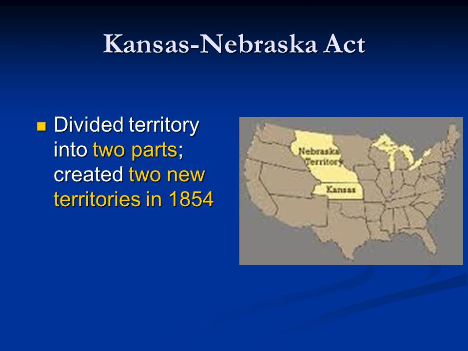 Kansas-Nebraska Act Senator Stephen Douglas: territories would decide slavery issue by popular sovereignty Senator Stephen Douglas: territories would decide slavery issue by popular sovereignty Opponents: criminal betrayal of precious rights. Opponents: criminal betrayal of precious rights.