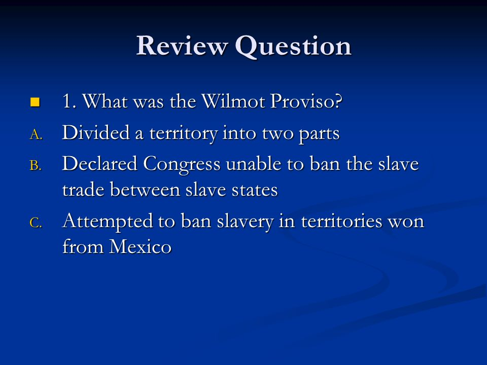 Review Question 1.What was the Wilmot Proviso. 1.