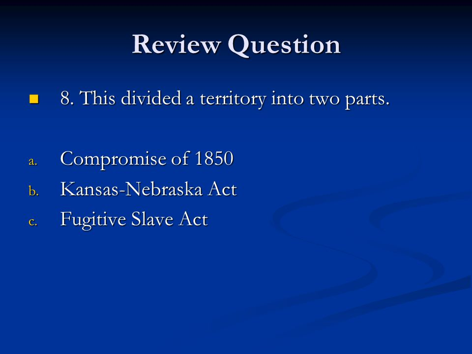 Review Question 8.This divided a territory into two parts.