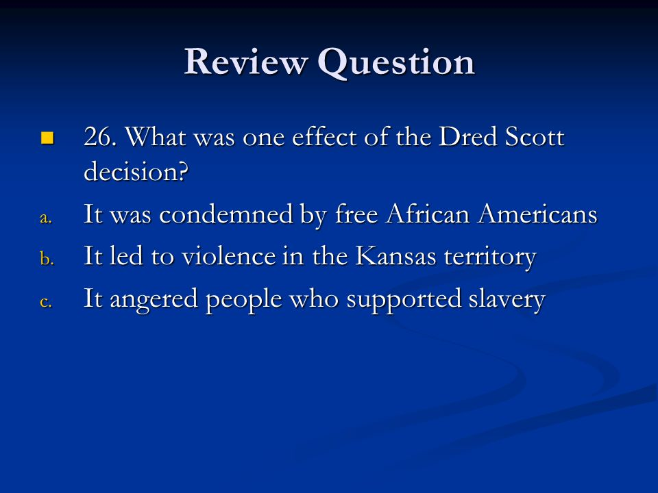 Review Question 26.What was one effect of the Dred Scott decision.