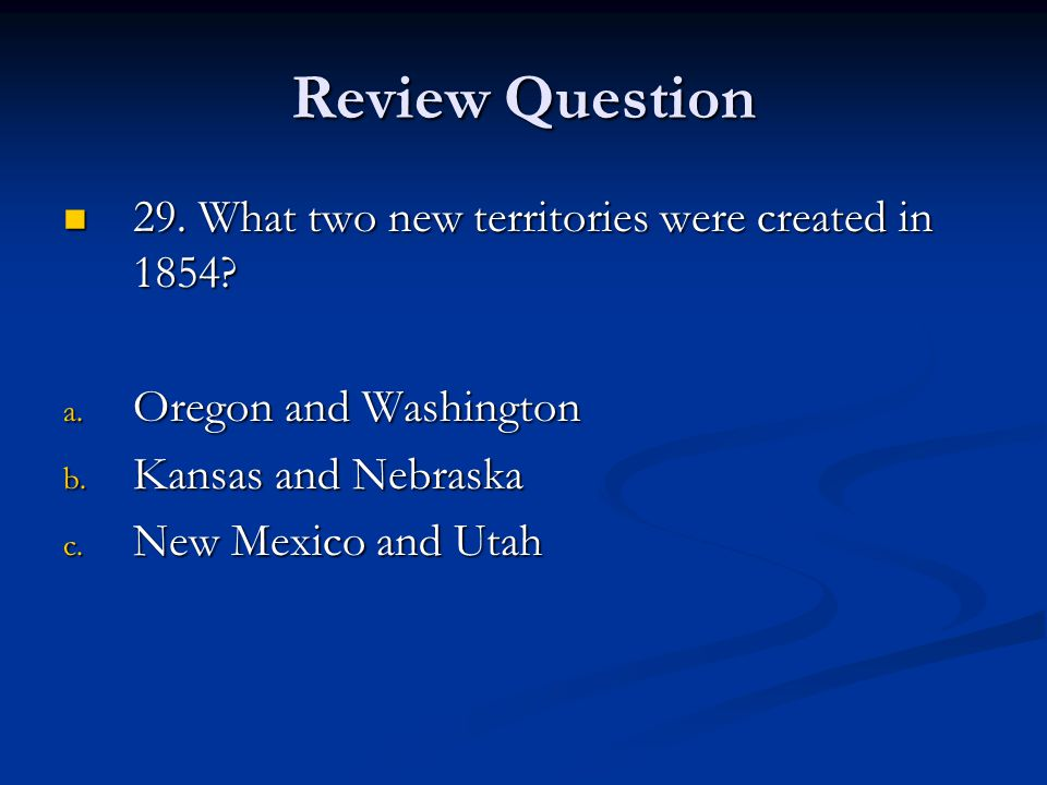 Review Question 29.What two new territories were created in 1854.