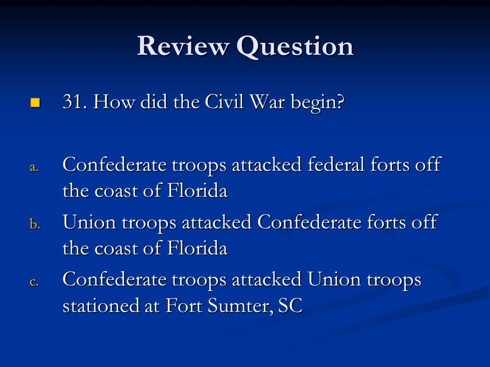 Review Question 31.How did the Civil War begin. 31.