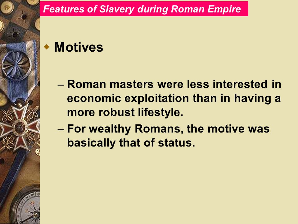  Motives – Roman masters were less interested in economic exploitation than in having a more robust lifestyle.