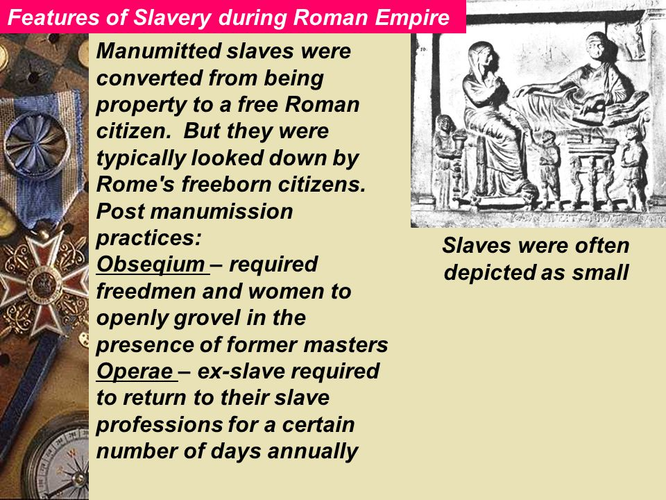 Slaves were often depicted as small Manumitted slaves were converted from being property to a free Roman citizen.