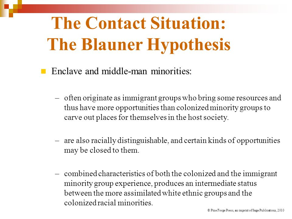 The Contact Situation: The Blauner Hypothesis Enclave and middle-man minorities: –often originate as immigrant groups who bring some resources and thu