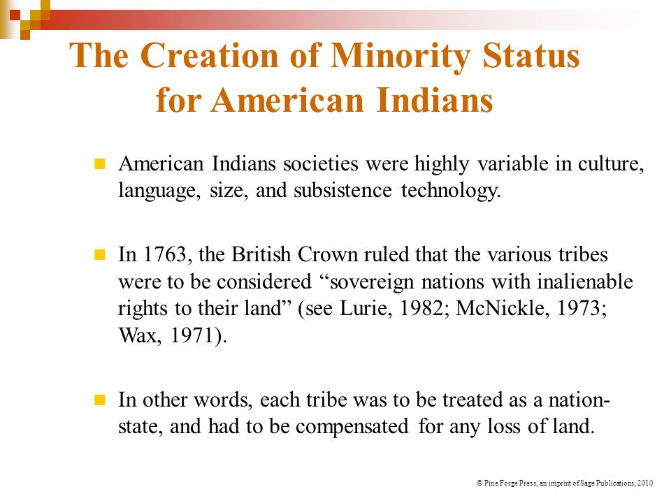 The Creation of Minority Status for American Indians American Indians societies were highly variable in culture, language, size, and subsistence techn