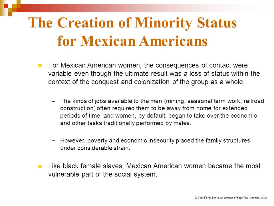 The Creation of Minority Status for Mexican Americans For Mexican American women, the consequences of contact were variable even though the ultimate r
