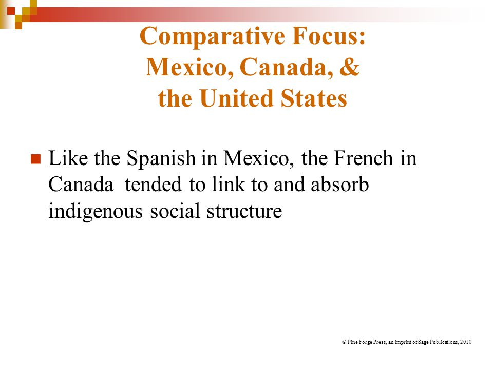 Comparative Focus: Mexico, Canada, & the United States Like the Spanish in Mexico, the French in Canada tended to link to and absorb indigenous social