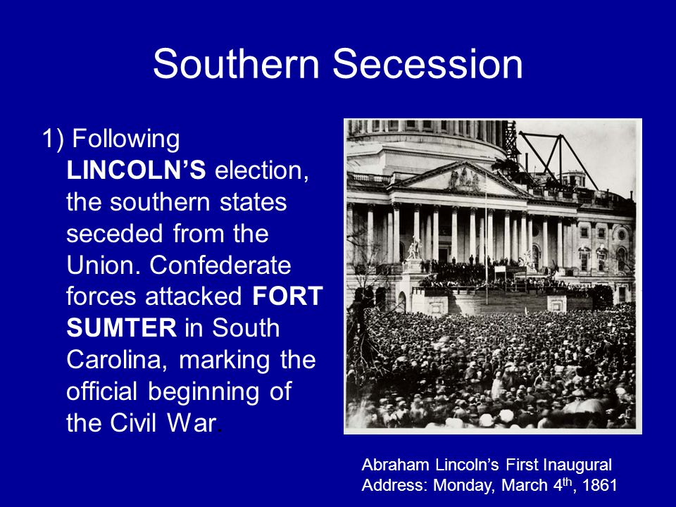 Southern Secession 1) Following LINCOLN'S election, the southern states seceded from the Union.