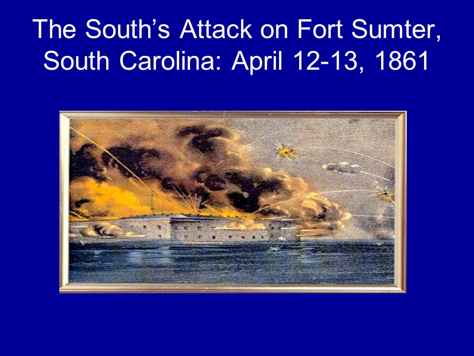 The South's Attack on Fort Sumter, South Carolina: April 12-13, 1861