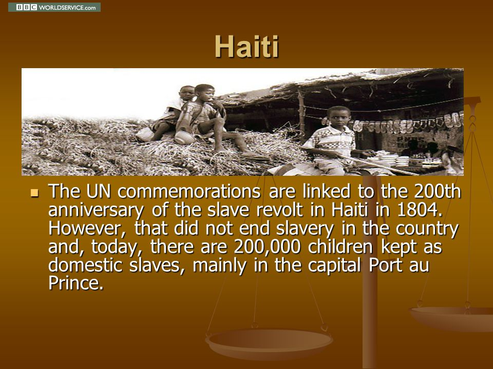 Haiti The UN commemorations are linked to the 200th anniversary of the slave revolt in Haiti in 1804.