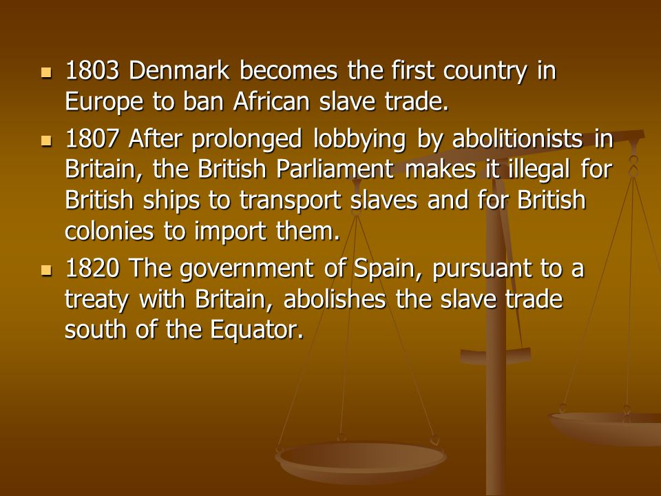 1803 Denmark becomes the first country in Europe to ban African slave trade.