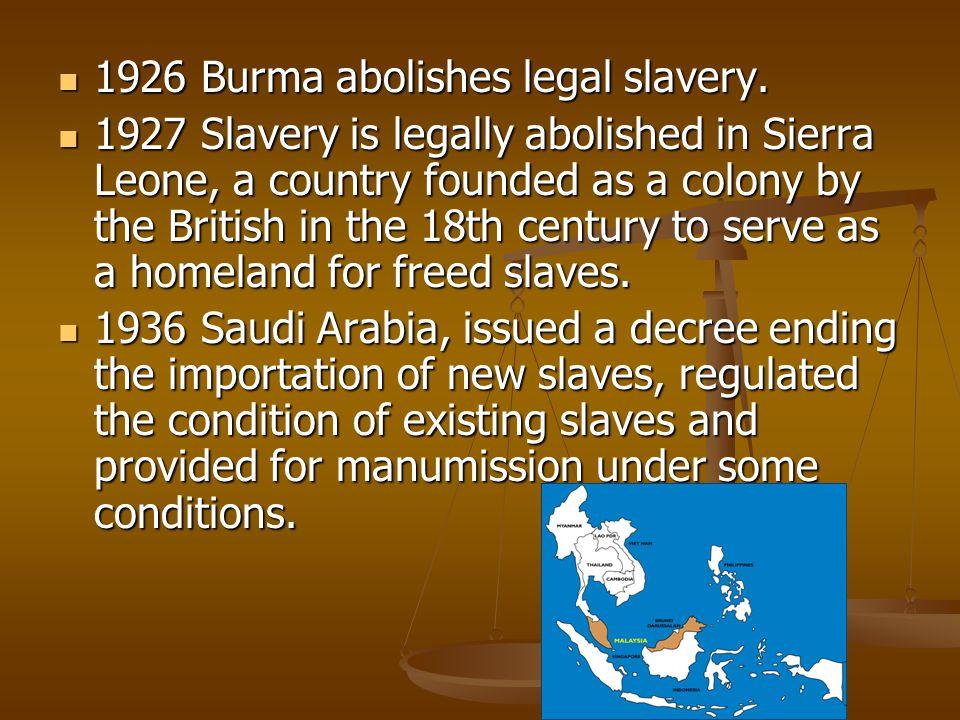 1926 Burma abolishes legal slavery. 1926 Burma abolishes legal slavery.