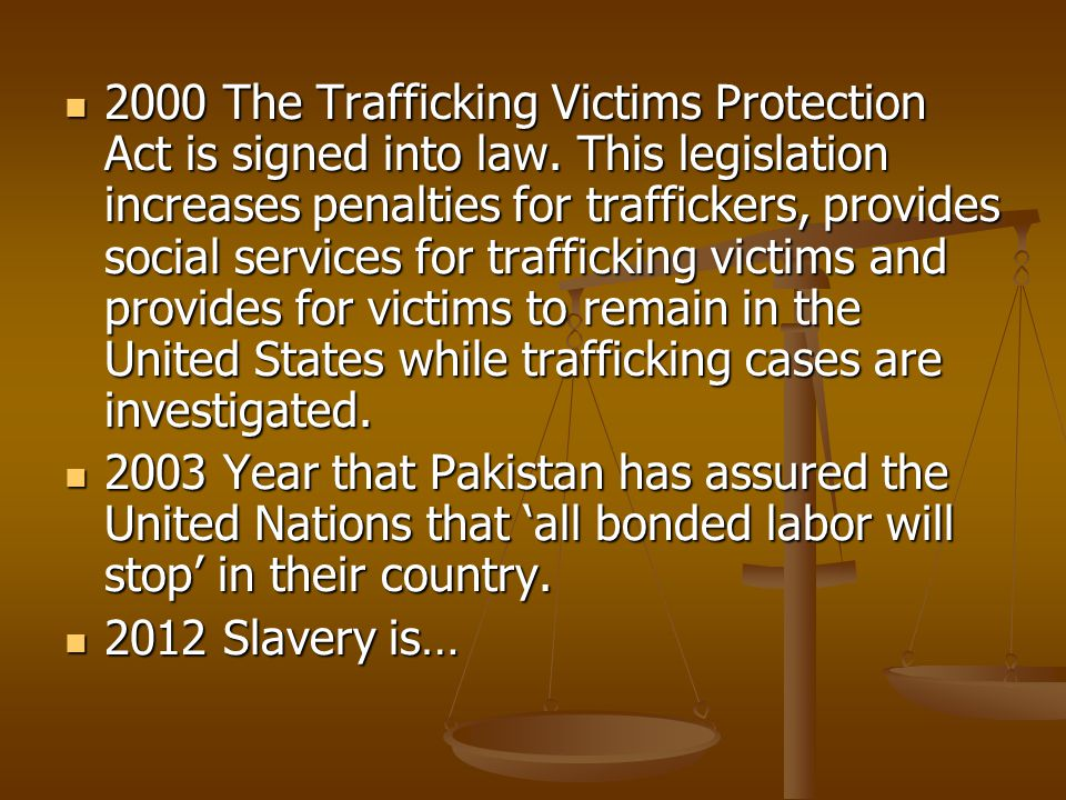2000 The Trafficking Victims Protection Act is signed into law.