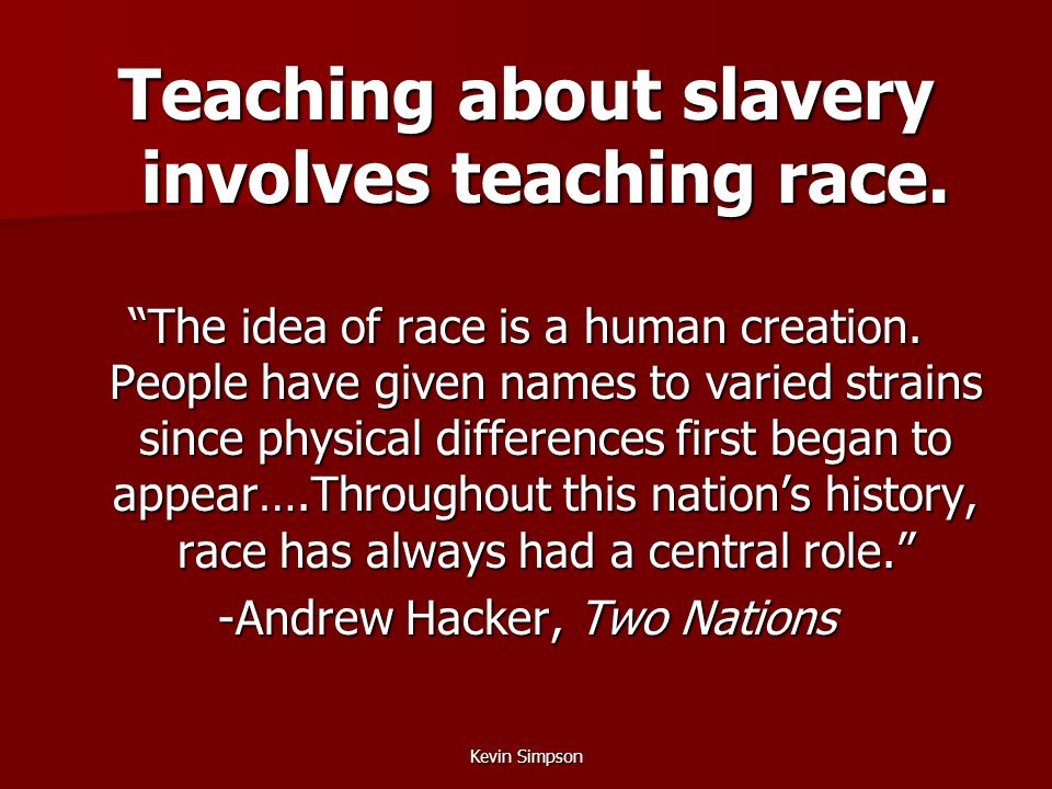 Kevin Simpson Teaching about slavery involves teaching race.